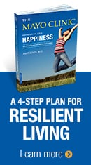 The Mayo Clinic Handbook for Happiness: A 4-step plan for resilient living. Learn more.