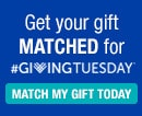 Get your gift matched for Giving Tuesday