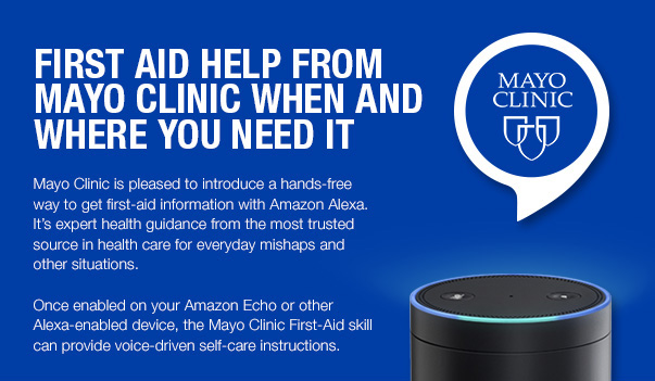 First Aid help from Mayo Clinic when and where you need it with Amazon Alexa.