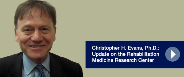Christopher H. Evans, Ph.D.: Update on the Rehabilitation Medicine Research Center