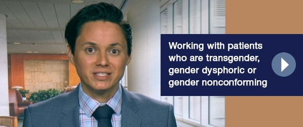 Working with patients who are transgender, gender dysphoric or gender nonconforming